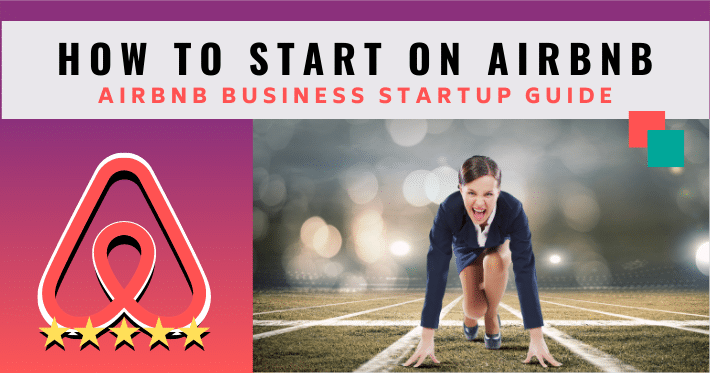 How to start on Airbnb. The ultimate Airbnb business startup guide.
